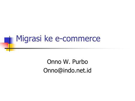 Migrasi ke e-commerce Onno W. Purbo