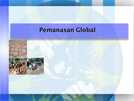 Pemanasan Global. IPCC:Intergovernmental Panel on Climate Change GRK:Gas Rumah Kaca CO 2 :Karbon Dioksida CH 4 :Metana Akronim.