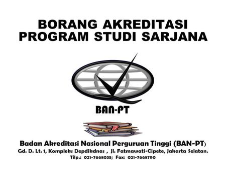 BAN-PT NATIONAL ACCREDITATION AGENCY FOR HIGHER EDUCATION BAN-PT NATIONAL ACCREDITATION AGENCY FOR HIGHER EDUCATION BORANG AKREDITASI PROGRAM STUDI SARJANA.