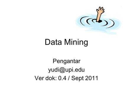 Data Mining Pengantar Ver dok: 0.4 / Sept 2011.
