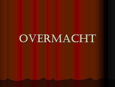 Overmacht.
