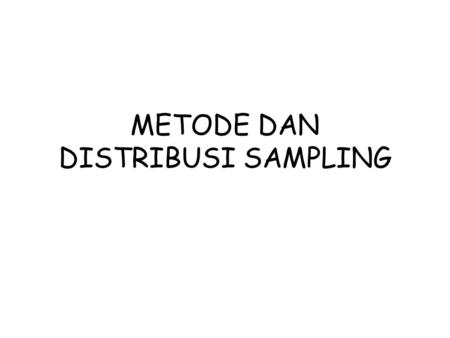 METODE DAN DISTRIBUSI SAMPLING