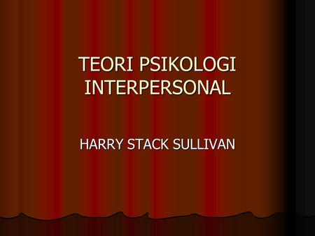 TEORI PSIKOLOGI INTERPERSONAL HARRY STACK SULLIVAN.