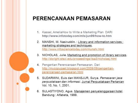 PERENCANAAN PEMASARAN 1.Kassel, AmeliaHow to Write a Marketing Plan DARI  2.MANSHI, M. Nasiruddin. : Library.