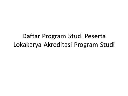 Daftar Program Studi Peserta Lokakarya Akreditasi Program Studi.