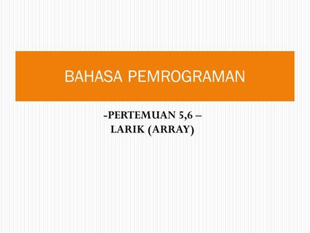 -PERTEMUAN 5,6 – LARIK (ARRAY)