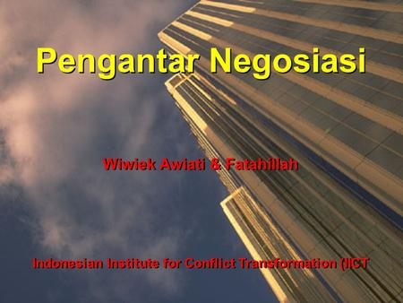 Pengantar Negosiasi Wiwiek Awiati & Fatahillah Indonesian Institute for Conflict Transformation (IICT.