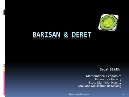 Segaf, SE.MSc. Mathematical Economics Economics Faculty State Islamic University Maulana Malik Ibrahim Malang 1 Mathematical Economics.