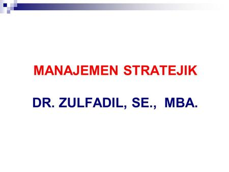 MANAJEMEN STRATEJIK DR. ZULFADIL, SE., MBA.. DEFINITION 1. WHEELEN AND HUNGER, SM IS THE SET OF MANAGERIAL DECISIONS AND ACTIONS THAT DETERMINE THE LONG-RUN.