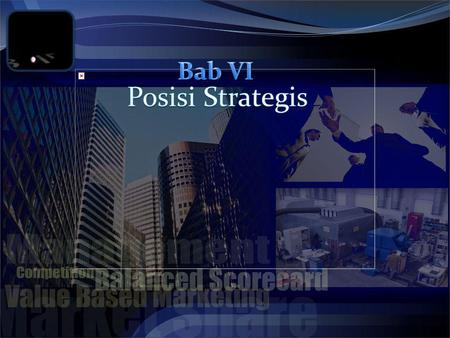 Bab VI Posisi Strategis.