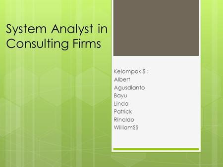 System Analyst in Consulting Firms Kelompok 5 : Albert Agusdianto Bayu Linda Patrick Rinaldo WilliamSS.