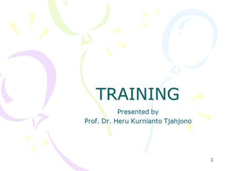 1 Presented by Prof. Dr. Heru Kurnianto Tjahjono TRAINING.