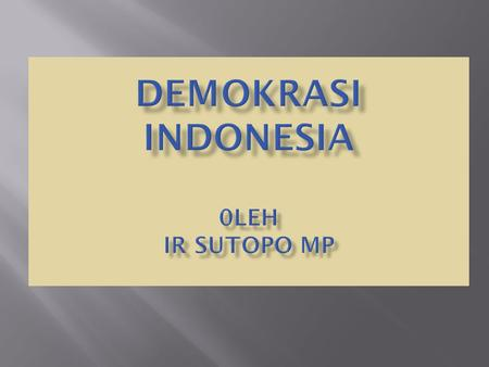 DEMOKRASI INDONESIA 0LEH Ir Sutopo MP