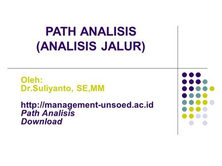 Oleh: Dr.Suliyanto, SE,MM  Path Analisis Download PATH ANALISIS (ANALISIS JALUR)
