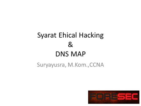 Syarat Ehical Hacking & DNS MAP Suryayusra, M.Kom.,CCNA.