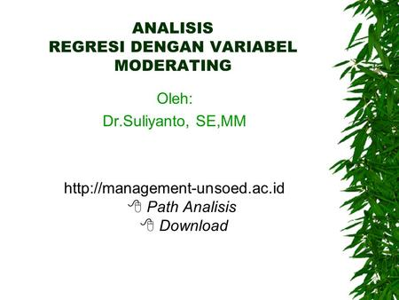 ANALISIS REGRESI DENGAN VARIABEL MODERATING Oleh: Dr.Suliyanto, SE,MM   Path Analisis  Download.