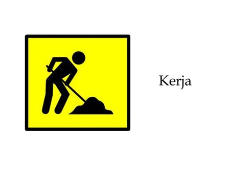 Kerja. Work (physics) is magnitude of force in direction of displacement times distances.