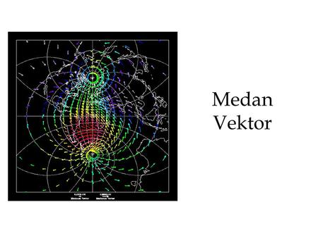 Medan Vektor. Kalkulus Vektor Vector calculus (or vector analysis ) is a branch of mathematics concerned with differentiation and integration of vector.