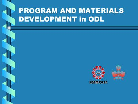 PROGRAM AND MATERIALS DEVELOPMENT in ODL. How to design and develop the ODL programs and courses? Use systematic and systemic design know well the students.