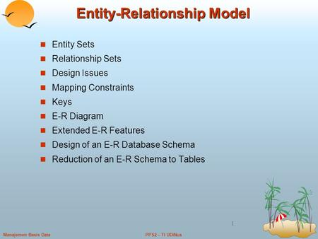 PPS2 – TI UDiNusManajemen Basis Data 1 Entity-Relationship Model Entity Sets Relationship Sets Design Issues Mapping Constraints Keys E-R Diagram Extended.