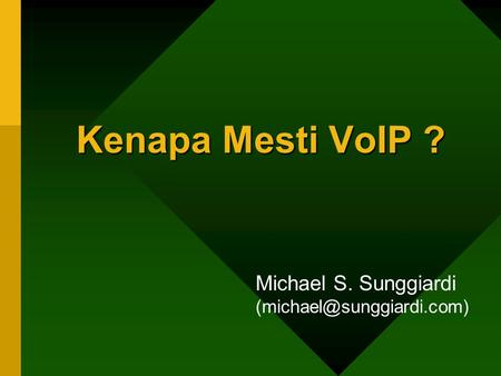 Michael S. Sunggiardi (michael@sunggiardi.com) Kenapa Mesti VoIP ? Selling your ideas is challenging. First, you must get your listeners to agree with.
