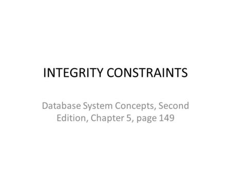 INTEGRITY CONSTRAINTS Database System Concepts, Second Edition, Chapter 5, page 149.