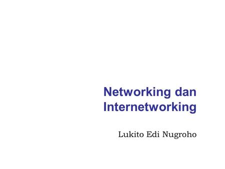 Networking dan Internetworking Lukito Edi Nugroho.