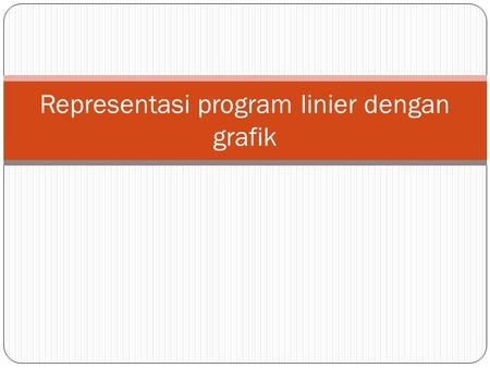 Representasi program linier dengan grafik. Silabus Optimasi linier Metode grafik Metode simplex Analisis sensitifitas Optimasi integer/biner Optimasi.