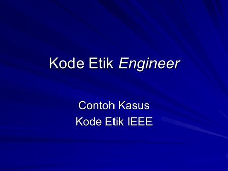 Kode Etik Engineer Contoh Kasus Kode Etik IEEE. IEEE Code of Ethics We, the members of the IEEE, in recognition of the importance of our technologies.