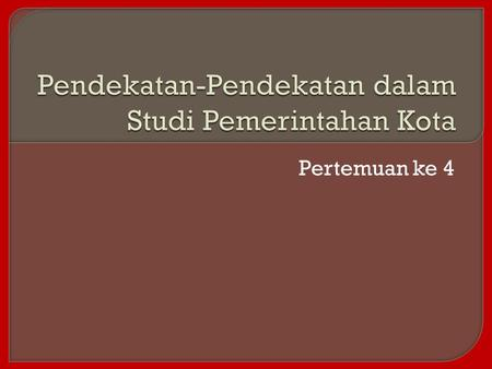 Pertemuan ke 4. 1. Pendekatan legal kelembagaan (legal institutional approach) 2. Pendekatan normatif (normative approach) 3. Pendekatan model sirkular.