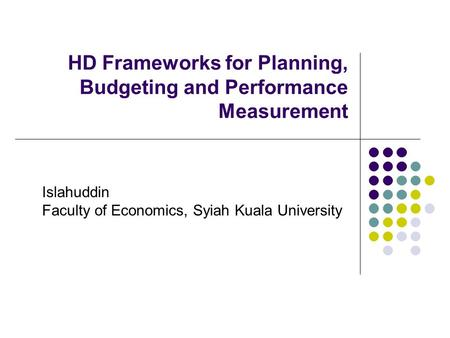 HD Frameworks for Planning, Budgeting and Performance Measurement Islahuddin Faculty of Economics, Syiah Kuala University.