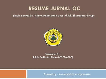 RESUME JURNAL Qc (Implementasi Six Sigma dalam skala besar di RS. Skaraborg Group) Translated By : Bilqiis Falkhatun Risma (071226/TI-B) Powered by : www.ratubilqiis.wordpress.com.
