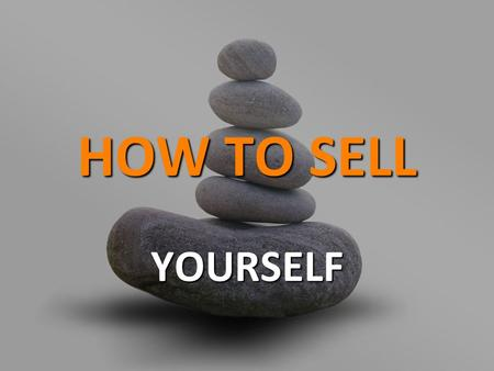"HOW TO SELL YOURSELF. ""Everybody is a sales person. Selling themselves and their ideas contiuously."" Bruce E. Moses Author: How to Market Yourself …Yourself."