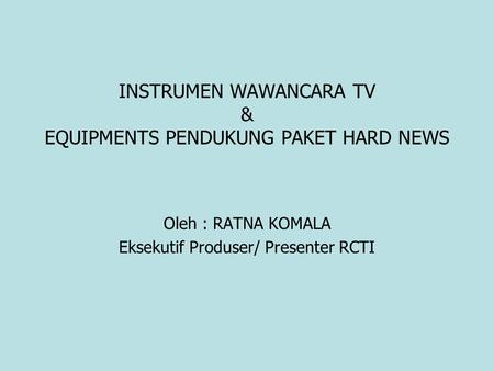INSTRUMEN WAWANCARA TV & EQUIPMENTS PENDUKUNG PAKET HARD NEWS