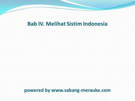 Bab IV. Melihat Sistim Indonesia powered by www.sabang-merauke.com.