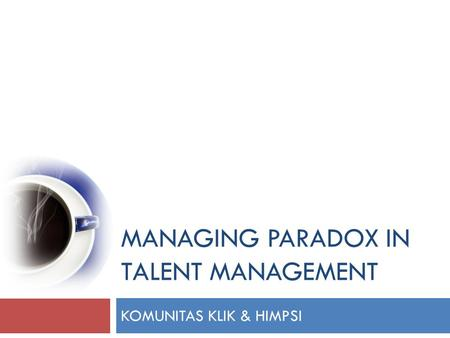 MANAGING PARADOX IN TALENT MANAGEMENT KOMUNITAS KLIK & HIMPSI.