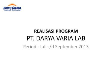 REALISASI PROGRAM PT. DARYA VARIA LAB Period : Juli s/d September 2013.