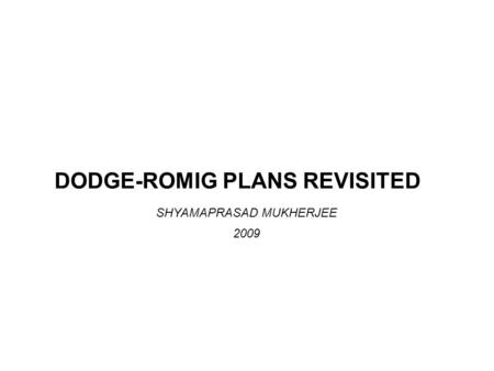 DODGE-ROMIG PLANS REVISITED SHYAMAPRASAD MUKHERJEE 2009.