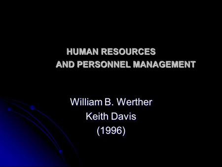 HUMAN RESOURCES AND PERSONNEL MANAGEMENT William B. Werther Keith Davis (1996)