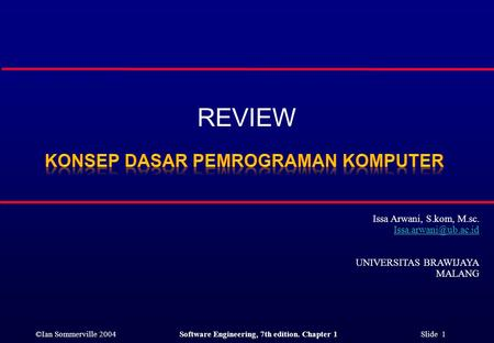 ©Ian Sommerville 2004Software Engineering, 7th edition. Chapter 1 Slide 1 REVIEW Issa Arwani, S.kom, M.sc. UNIVERSITAS BRAWIJAYA MALANG.