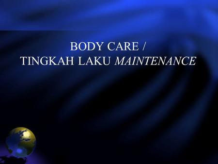 BODY CARE / TINGKAH LAKU MAINTENANCE