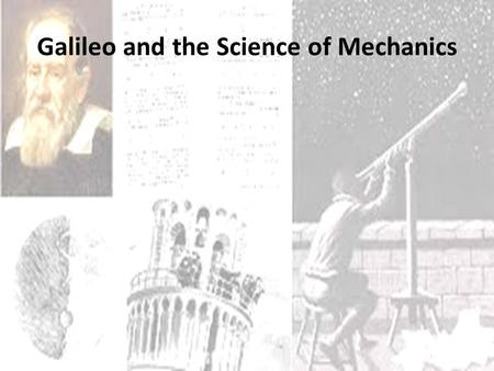 Galileo and the Science of Mechanics.
