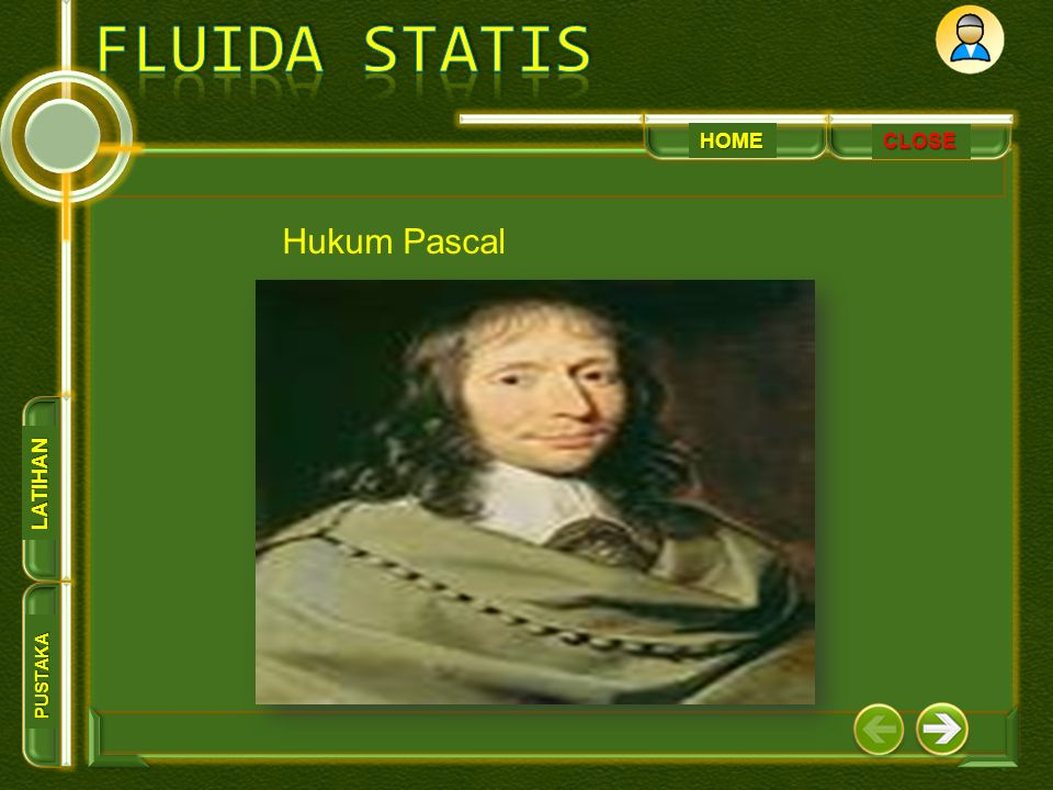 HOME PUSTAKA LATIHAN CLOSE Blaise Pascal (1623-1662) fisikiawan Perancis kelahiran Clemount 19 Juni 1623.