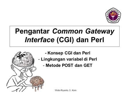 Pengantar Common Gateway Interface (CGI) dan Perl - Konsep CGI dan Perl - Lingkungan variabel di Perl - Metode POST dan GET Widio Riyanto, S. Kom.