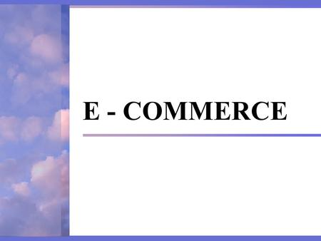 E - COMMERCE.