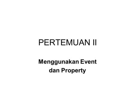 PERTEMUAN II Menggunakan Event dan Property. TUJUAN Membuat User Interface (UI) Mengatur Property Object Menulis Kode Program : Property Test Modifikasi.