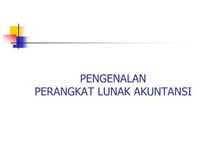 PENGENALAN PERANGKAT LUNAK AKUNTANSI. ACCPAC Accounting Account Pro ACT 1 Series Creative Solutions Accounting DacEasy Accounting Great Plains Dynamics.