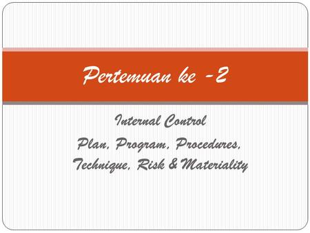 Internal Control Plan, Program, Procedures, Technique, Risk & Materiality Pertemuan ke -2.