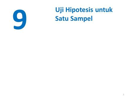 1 9 Uji Hipotesis untuk Satu Sampel. © John Wiley & Sons, Inc. Applied Statistics and Probability for Engineers, by Montgomery and Runger. Uji Hipotesis.