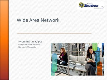 Wide Area Network Nyoman Suryadipta Computer Science Faculty Narotama University.